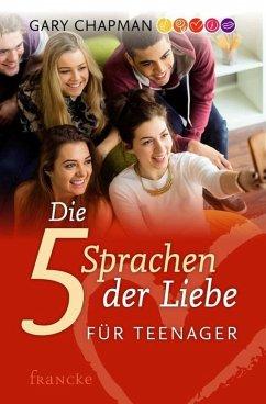 Die fünf Sprachen der Liebe für Teenager (eBook, ePUB) - Chapman, Gary