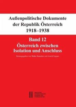 Österreich zwischen Isolation und Anschluss / Außenpolitische Dokumente der Republik Österreich 1918-1938 (ADÖ) Bd.12
