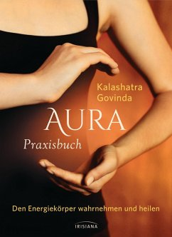 Aura Praxisbuch (eBook, ePUB) - Govinda, Kalashatra