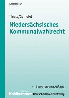 Niedersächsisches Kommunalwahlrecht (eBook, PDF) - Thiele, Robert; Schiefel, Werner