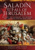 Saladin and the Fall of Jerusalem: Richard the Lionheart, the Crusades and the Battle for the Holy Land