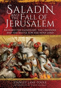 Saladin and the Fall of Jerusalem: Richard the Lionheart, the Crusades and the Battle for the Holy Land - Lane-Poole, Stanley