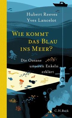 Wie kommt das Blau ins Meer? (eBook, ePUB) - Lancelot, Yves; Reeves, Hubert