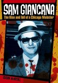 Sam Giancana: The Rise and Fall of a Chicago Mobster