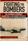 Fighting the Bombers: The Luftwaffe's Struggle Against the Allied Bomber Offensive
