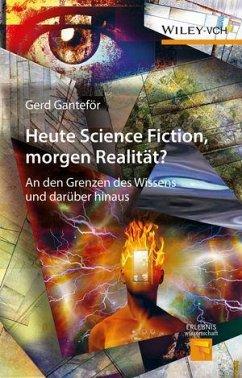 Heute Science Fiction, morgen Realität? - Ganteför, Gerd