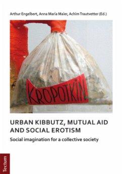 Notes on urban kibbutz, mutual aid and social erotism - Engelbert, Arthur; Maier, Anna M.; Trautvetter, Achim