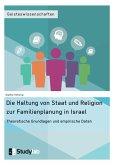 Die Haltung von Staat und Religion zur Familienplanung in Israel. Theoretische Grundlagen und empirische Daten