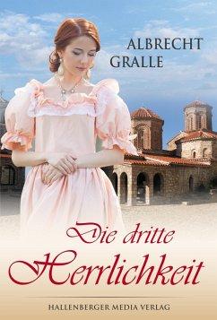 Die dritte Herrlichkeit (eBook, ePUB) - Gralle, Albrecht