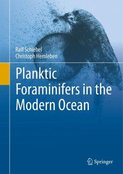 Planktic Foraminifers in the Modern Ocean - Schiebel, Ralf; Hemleben, Christoph