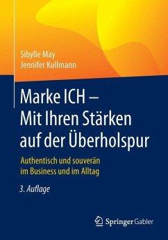 Marke ICH - Mit Ihren Stärken auf der Überholspur - May, Sibylle;Kullmann, Jennifer