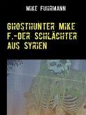 Ghosthunter Mike F.-Der Schlächter aus Syrien (eBook, ePUB)