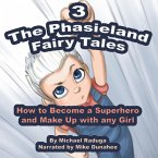 The Phasieland Fairy Tales 3 (How to Become a Superhero and Make up with Any Girl) (MP3-Download)