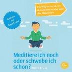 Meditiere ich noch oder schwebe ich schon? - Ein Wegweiser durch die abenteuerliche Welt der Meditation (MP3-Download)