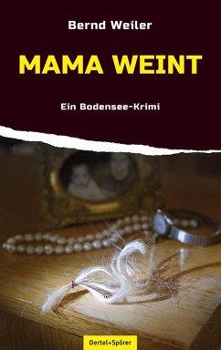 Mama weint / Kim Lorenz Bd.3 (eBook, ePUB) - Weiler, Bernd
