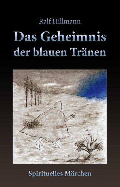 Das Geheimnis der blauen Tränen (eBook, ePUB) - Hillmann, Ralf