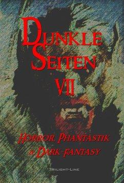 Dunkle Seiten VII (eBook, ePUB) - Kuhle, Marius; Berghoff, Philipp; Herbst, Daniela; Pohl, Alexander; Schnitzler, Manfred; Raule, Birgit; Hartkamp, Marc