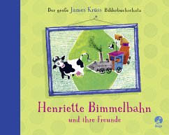 Henriette Bimmelbahn und ihre Freunde - Der große James Krüss Bilderbuchschatz - Krüss, James