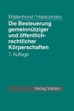 Die Besteuerung gemeinnütziger und öffentlich-rechtlicher Körperschaften - Wallenhorst, Rolf; Wallenhorst, Felix; Halaczinsky, Raymond