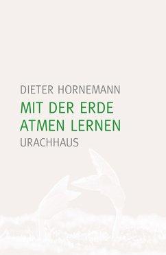 Mit der Erde atmen lernen (eBook, ePUB) - Dieter Hornemann