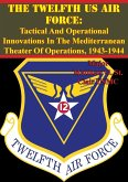 Twelfth US Air Force: Tactical And Operational Innovations In The Mediterranean Theater Of Operations, 1943-1944 (eBook, ePUB)