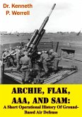 ARCHIE, FLAK, AAA, And SAM: A Short Operational History Of Ground-Based Air Defense [Illustrated Edition] (eBook, ePUB)