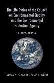 The Life Cycles of the Council on Environmental Quality and the Environmental Protection Agency (eBook, PDF)