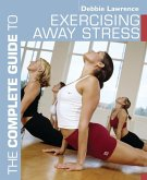 The Complete Guide to Exercising Away Stress (eBook, ePUB)