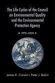 The Life Cycles of the Council on Environmental Quality and the Environmental Protection Agency (eBook, ePUB)