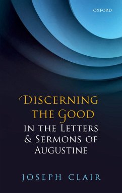 Discerning the Good in the Letters & Sermons of Augustine (eBook, PDF) - Clair, Joseph