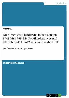 Die Geschichte beider deutscher Staaten 1949 bis 1989. Die Politik Adenauers und Ulbrichts, APO und Widerstand in der DDR