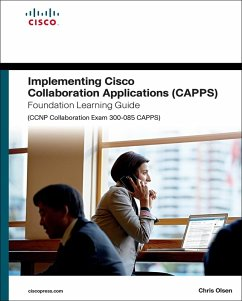 Implementing Cisco Collaboration Applications (CAPPS) Foundation Learning Guide (CCNP Collaboration Exam 300-085 CAPPS) (eBook, PDF) - Olsen, Chris