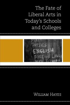 The Fate of Liberal Arts in Today's Schools and Colleges (eBook, ePUB) - Hayes, William