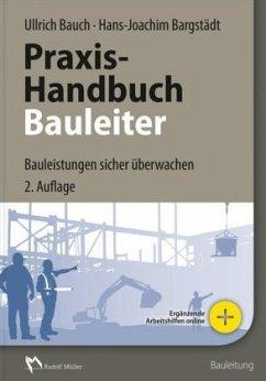 Praxis-Handbuch Bauleiter - Bauch, Ullrich; Bargstädt, Hans-Joachim