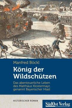 König der Wildschützen (eBook, ePUB) - Böckl, Manfred