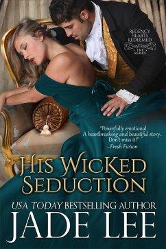 His Wicked Seduction (Regency Hearts Redeemed Series, Book 2) (eBook, ePUB) - Lee, Jade
