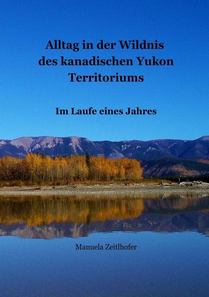 Alltag in der Wildnis des kanadischen Yukon Territoriums