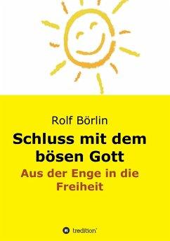 Schluss mit dem bösen Gott - Börlin, Rolf