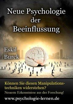 Neue Psychologie der Beeinflussung - Burck, Eskil