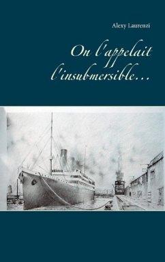 On l'appelait l'insubmersible...