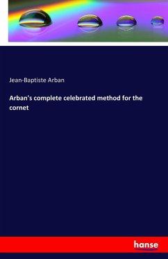 Arban's complete celebrated method for the cornet - Arban, Jean-Baptiste