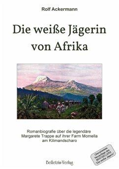 Die weiße Jägerin von Afrika - Ackermann, Rolf