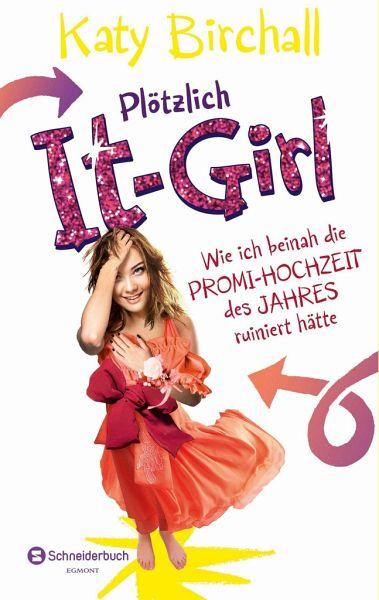 Wie ich beinah die Promi-Hochzeit des Jahres ruiniert hätte / Plötzlich It-Girl Bd.3 - Birchall, Katy