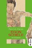 Egon Schiele. Zeit und Leben des Wiener Künstlers