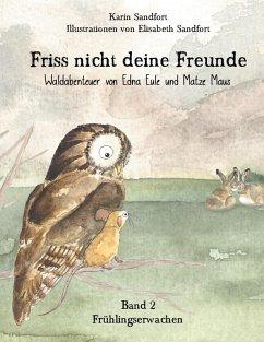 Friss nicht deine Freunde - Frühlingserwachen (eBook, ePUB)