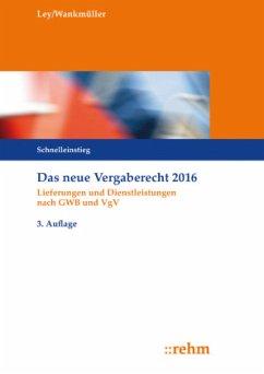 Das neue Vergaberecht 2016 - Schnelleinstieg - Ley, Rudolf; Wankmüller, Michael