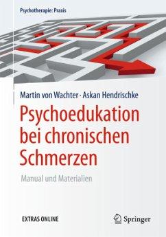 Psychoedukation bei chronischen Schmerzen - Wachter, Martin von; Hendrischke, Askan