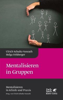 Mentalisieren in Gruppen - Schultz-Venrath, Ulrich; Felsberger, Helga