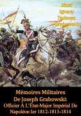 Memoires Militaires De Joseph Grabowski: Officier A L'Etat-Major Imperial De Napoleon Ier 1812-1813-1814 (eBook, ePUB)