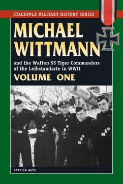 Michael Wittmann & the Waffen SS Tiger Commanders of the Leibstandarte in WWII (eBook, ePUB) - Agte, Patrick